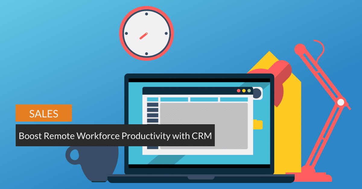 Boost Remote Workforce Productivity with CRM