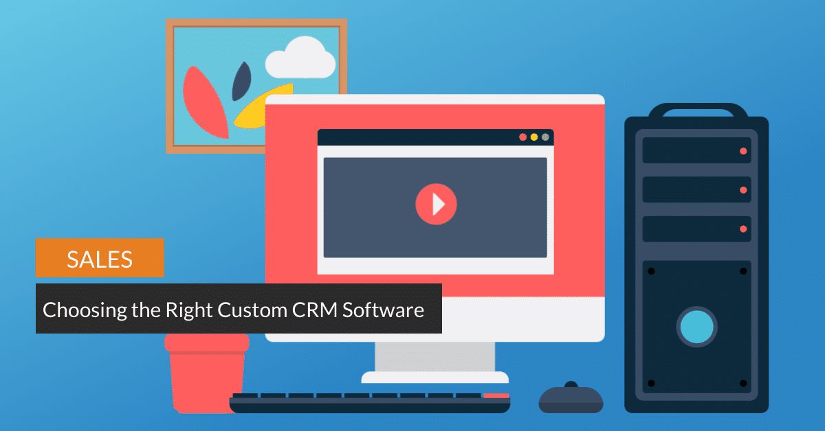 Choosing the Right Custom CRM Software for Your Organization