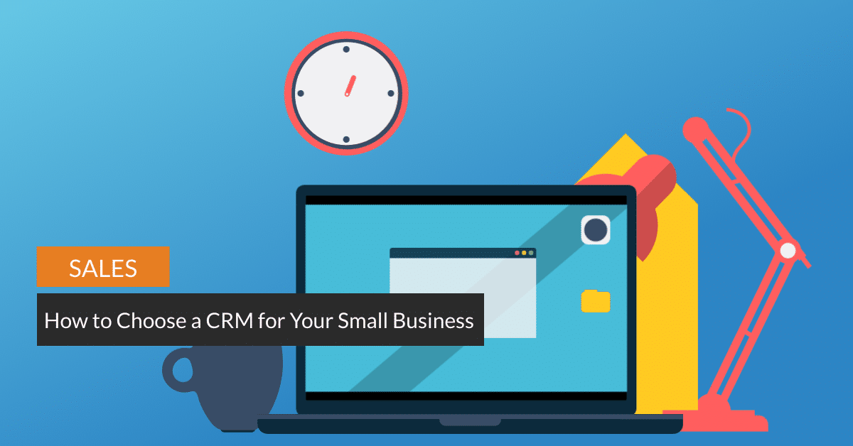 How to Choose a CRM for Your Small Business