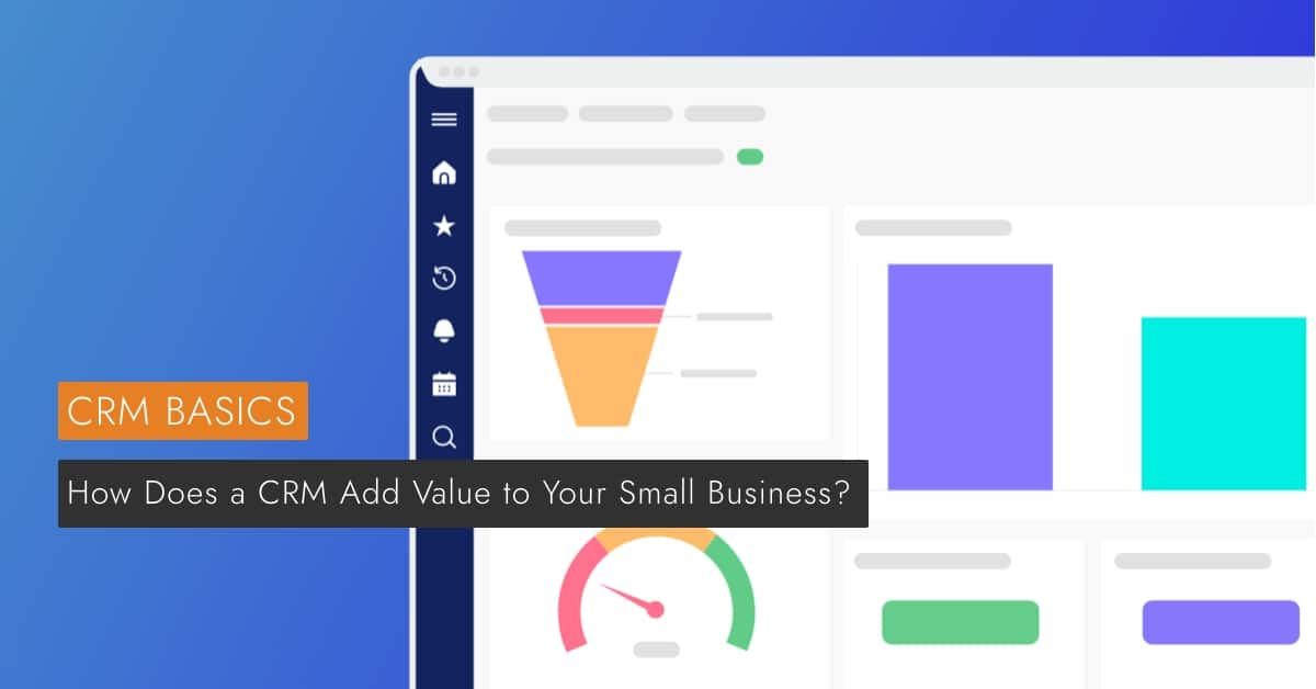 How does a CRM add value to your small business?